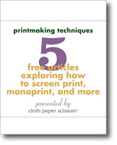 5 Free Articles Exploring How to Screen Print, Monoprint, and More