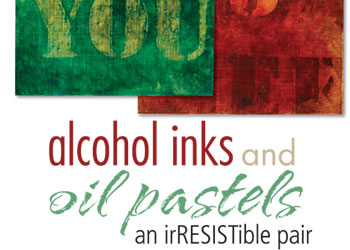 Oil Pastel and Alcohol Ink Techniques: Alcohol Inks and Oil Pastels, an Irresistible Pair