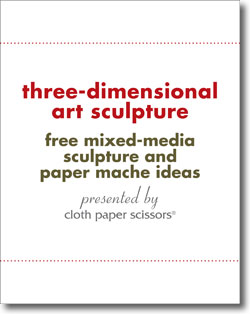 Don't forget to download your free mixed-media sculpture ideas.