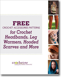 Don't forget to download your free accessory patterns for crochet headbands, leg warmers, hooded scarves, and more.