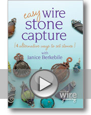 Easy Wire Stone Capture: 4 Alternative Ways to Set Stones with Janice Berkebile