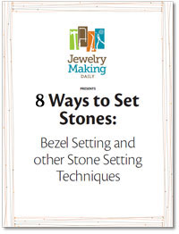 8 ways to Set Stones with Jewelry Making Daily: Bezel Setting and Other Stone Setting Techniques Free eBook