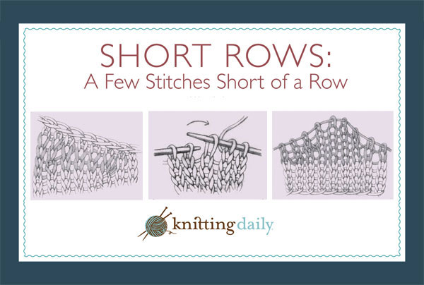 Learn all about knitting short rows with this free tutorial and discover patterns to get you started from Knitting Daily.