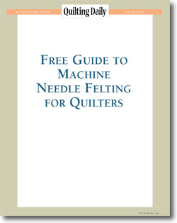 Free Guide to Machine Needle Felting for Quilters