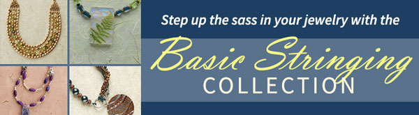 Step up the sass in your jewelry with the Basic Stringing Collection