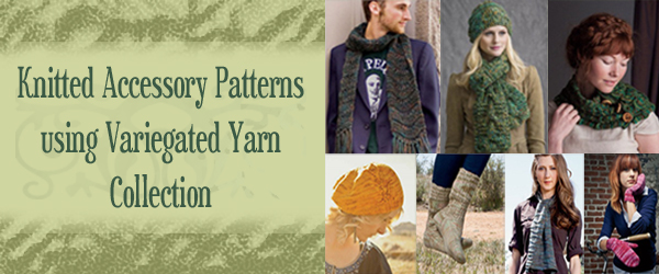 Knitted Accessory Patterns using Variegated Yarn Collection