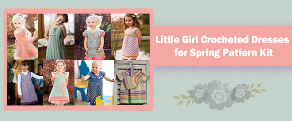 Little Girl Crocheted Dresses for Spring Pattern Kit