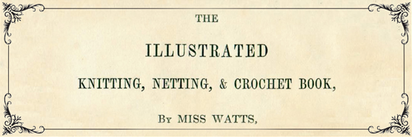 Miss Watts Knitting, Netting & Crochet Book 1845