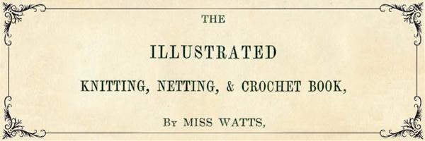Miss Watts Knitting, Netting & Crochet Book 1845