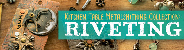 Kitchen Table Metalsmithing Collection: Riveting