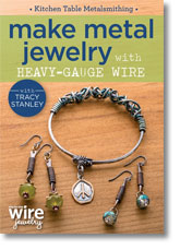 Kitchen Table Metalsmithing: Make Metal Jewelry with Heavy-Gauge Wire