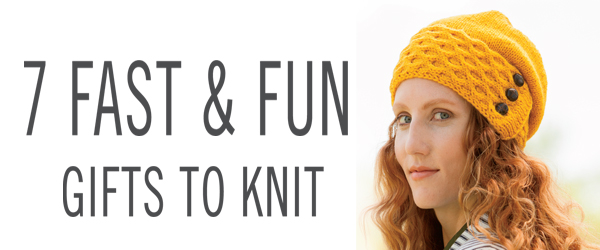 7 Fast and Fun Gifts to Knit