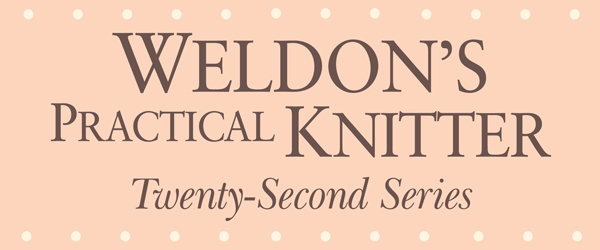 Weldon's Practical knitter, Series 22