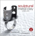 Sculptural Metal Clay Jewelry with DVD: Techniques + Explorations