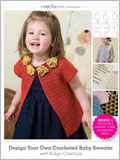 Crocheting for Kids: Design Your Own Crocheted Baby Sweater with Robyn Chachula