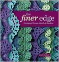 How to Crochet Flowers and Edgings: The Finer Edge, Crocheted Trims Motifs and Borders