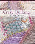 How to Make a Crazy Quilt: Crazy Quilting the Complete Guide