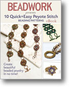 Beadwork Presents 10 Quick + Easy Peyote Stitch Beading Patterns