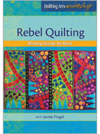 Quilting Arts Workshop: Rebel Quilting