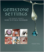 Gemstone Settings The Jewelry Maker's Guide to Styles & Techniques