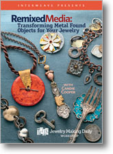Remixed Media: Transforming Metal Found Objects for Your Jewelry