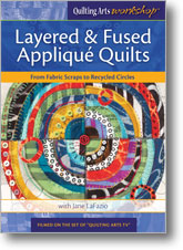Quilting Arts Workshop: Layered & Fused Applique Quilts From Fabric Scraps to Recycled Circles