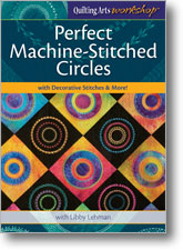 Quilting Arts Workshop: Perfect Machine-Stitched Circles with Decorative Stitches and more!