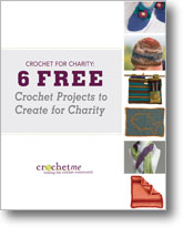 Crochet for Charity: 6 Free Crochet Projects for Charity