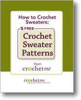 How to Crochet Sweaters: 5 Free Sweater Patterns