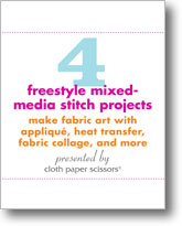 4 Freestyle Mixed-Media Stitch Projects: Make Fabric Art with Applique, Heat Transfer, Fabric Collage, and More