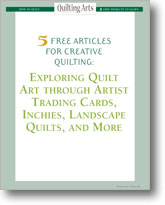 5 Free Articles for Creative Quilting: Exploring Quilt Art through Artist Trading Cards, Inchies, Landscape Quilts, and More