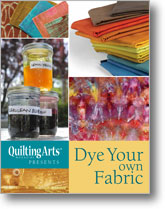 Quilting Arts Presents: Dye Your Own Fabric