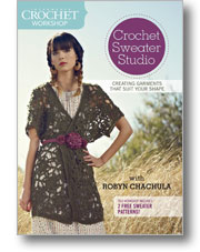 Interweave Crochet Workshop: Crochet Sweater Studio Designing Garments that Suit Your Shape with Robyn Chachula