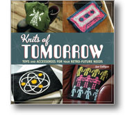 Knits of Tomorrow: Toys and Accessories for Your Retro-Future Needs