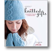 Knitted Gifts: Irresistible Projects to Make & Give