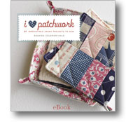 I Love Patchwork! 21 Irresistible Zakka Projects to Sew - eBook