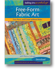 Free-Form Fabric Art: Cut, Piece, and Create without Rules with Rayna Gillman (Video Download)