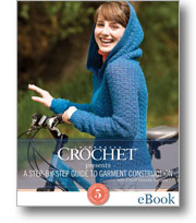 Interweave Crochet presents: A Step-By-Step Guide to Garment Construction with 5 Staff Favorite Patterns eBook