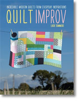 Quilt Improv: Incredible Modern Quilts from Everyday Inspirations