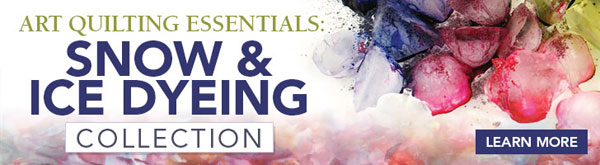 Art Quilting Essentials: Snow & Ice Dyeing Collection