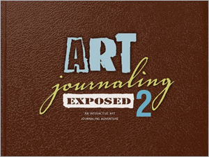Art Journaling Exposed Volume 2