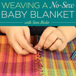 Weaving A No-Sew Baby Blanket