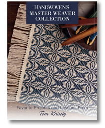 Handwoven's Master Weavers Collection: Favorite Projects and Lessons from Tom Knisely