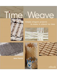 Time to Weave eBook: Simply Elegant Projects to Make in Almost No Time